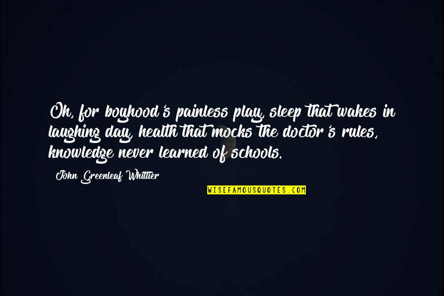 I Play By My Own Rules Quotes By John Greenleaf Whittier: Oh, for boyhood's painless play, sleep that wakes