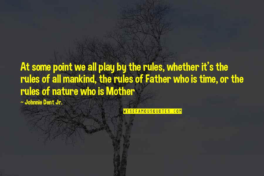 I Play By My Own Rules Quotes By Johnnie Dent Jr.: At some point we all play by the