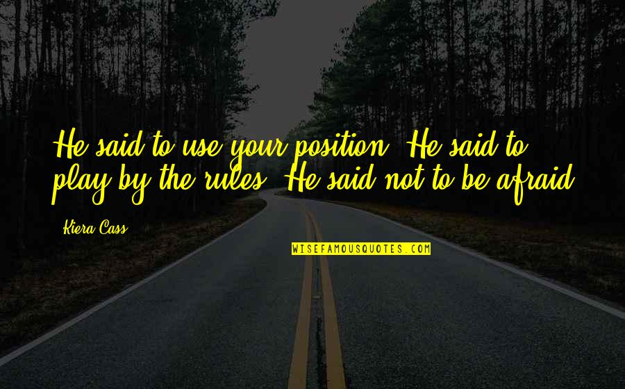 I Play By My Own Rules Quotes By Kiera Cass: He said to use your position. He said