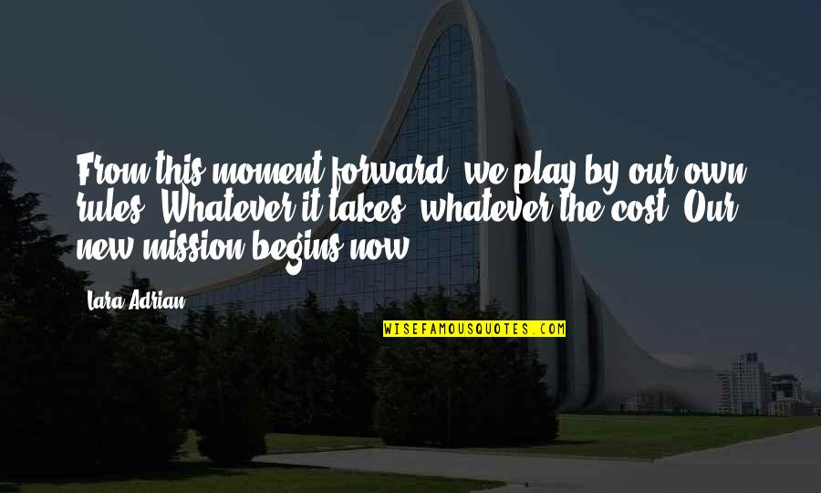 I Play By My Own Rules Quotes By Lara Adrian: From this moment forward, we play by our
