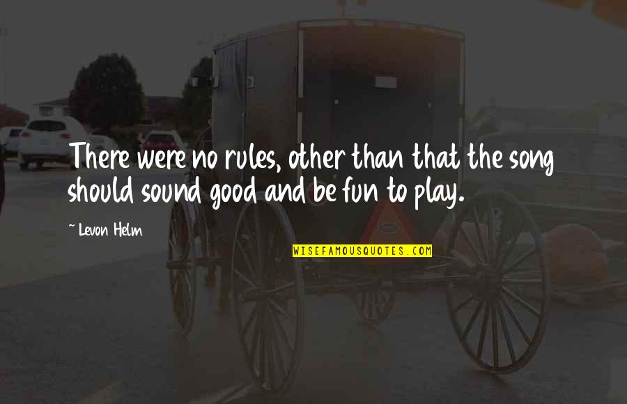 I Play By My Own Rules Quotes By Levon Helm: There were no rules, other than that the