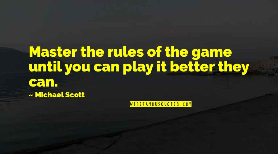I Play By My Own Rules Quotes By Michael Scott: Master the rules of the game until you