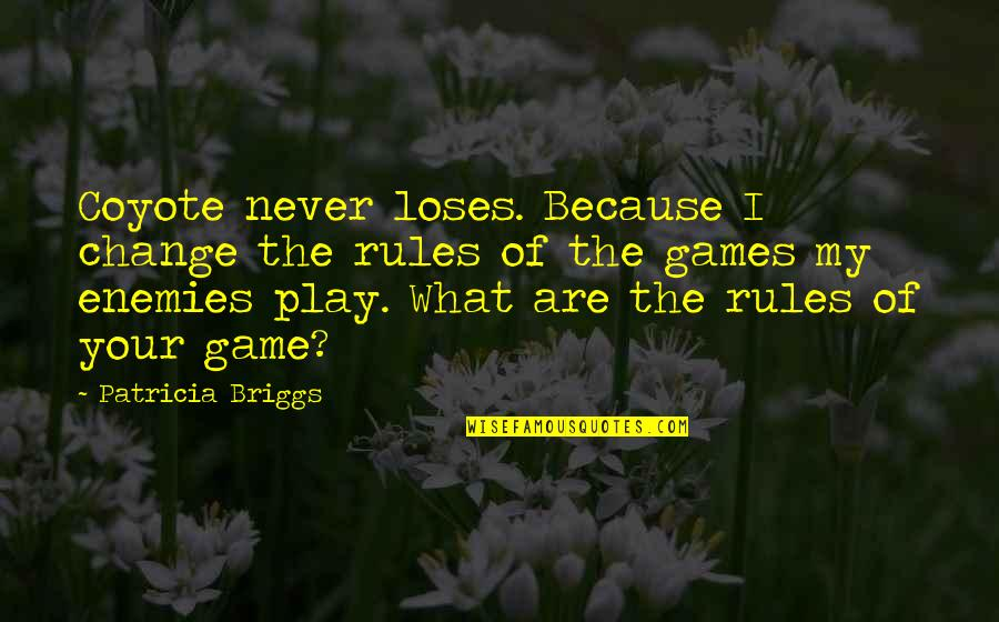 I Play By My Own Rules Quotes By Patricia Briggs: Coyote never loses. Because I change the rules