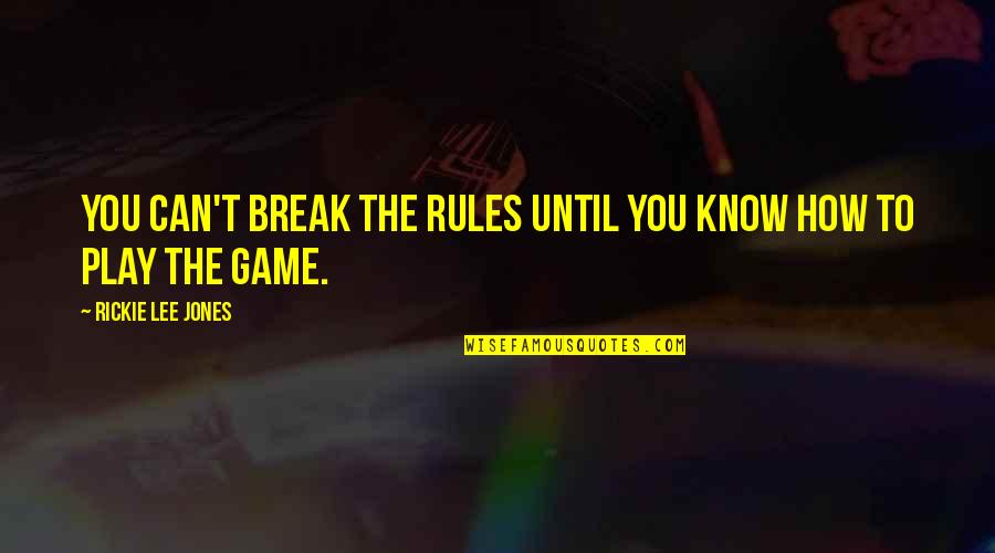 I Play By My Own Rules Quotes By Rickie Lee Jones: You can't break the rules until you know