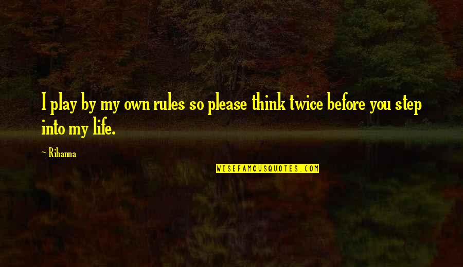 I Play By My Own Rules Quotes By Rihanna: I play by my own rules so please