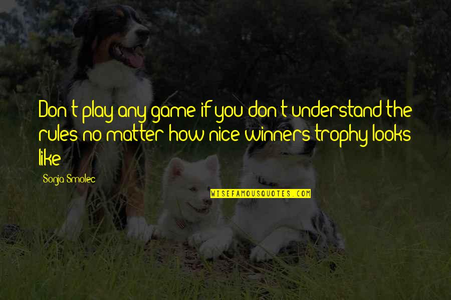 I Play By My Own Rules Quotes By Sonja Smolec: Don't play any game if you don't understand