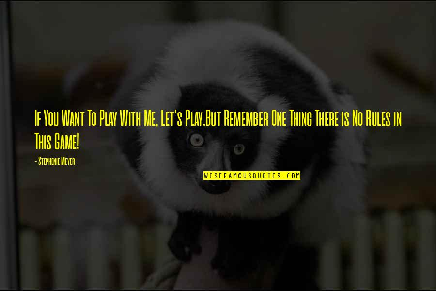 I Play By My Own Rules Quotes By Stephenie Meyer: If You Want To Play With Me, Let's