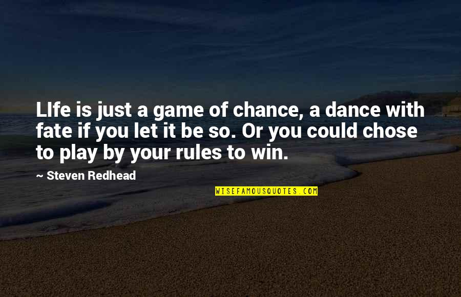 I Play By My Own Rules Quotes By Steven Redhead: LIfe is just a game of chance, a