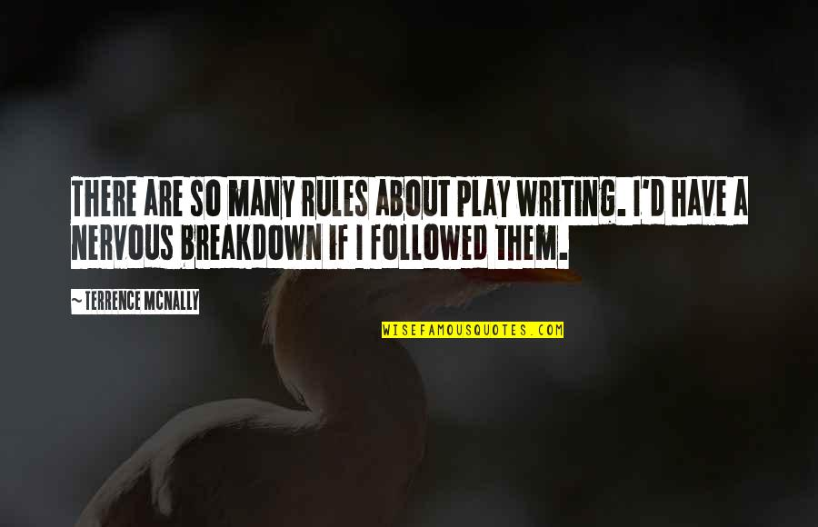 I Play By My Own Rules Quotes By Terrence McNally: There are so many rules about play writing.