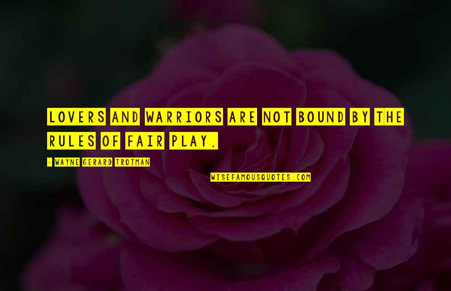 I Play By My Own Rules Quotes By Wayne Gerard Trotman: Lovers and warriors are not bound by the