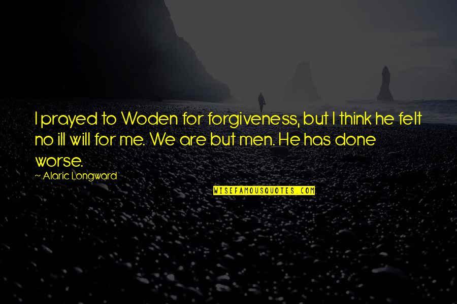 I Prayed Quotes By Alaric Longward: I prayed to Woden for forgiveness, but I