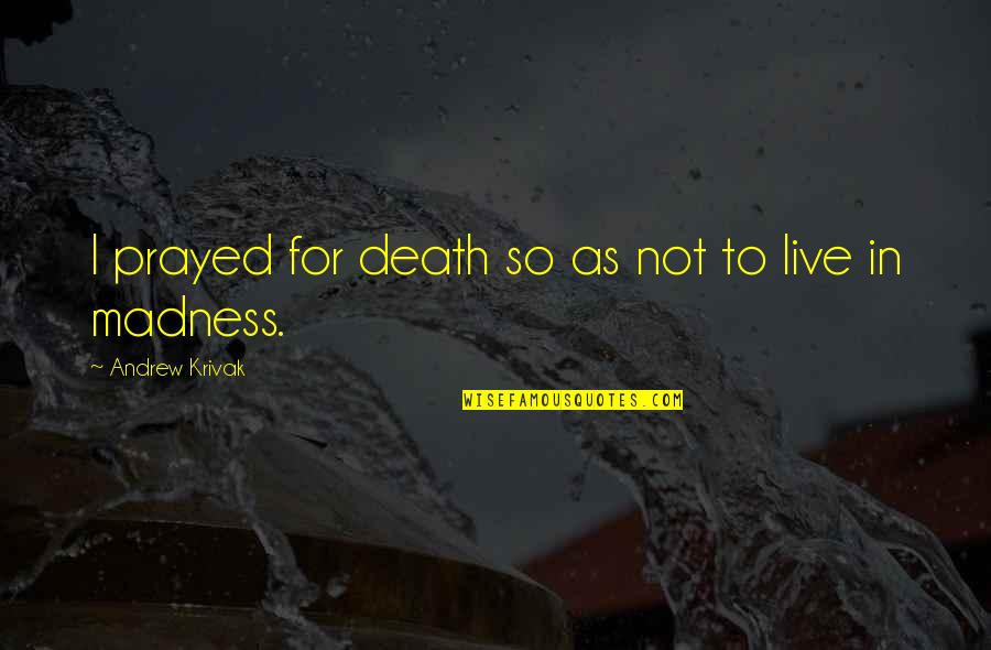 I Prayed Quotes By Andrew Krivak: I prayed for death so as not to