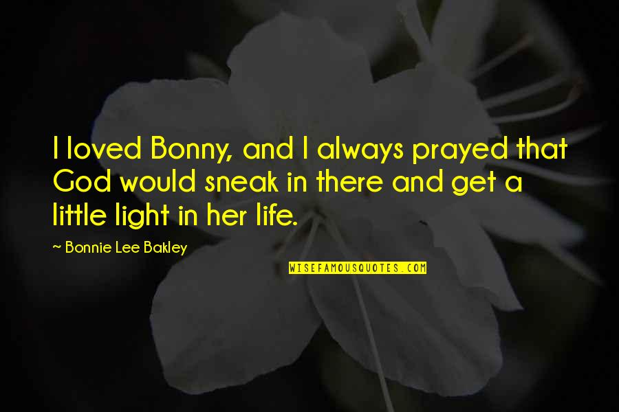 I Prayed Quotes By Bonnie Lee Bakley: I loved Bonny, and I always prayed that