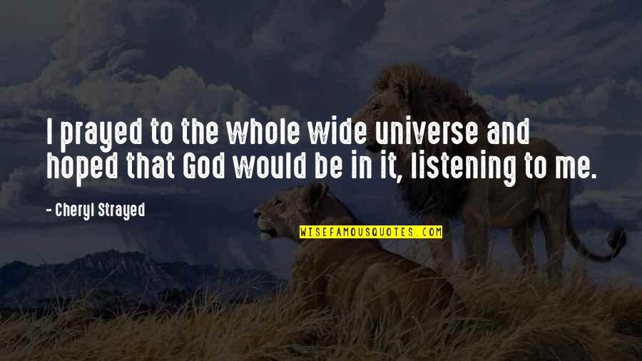 I Prayed Quotes By Cheryl Strayed: I prayed to the whole wide universe and