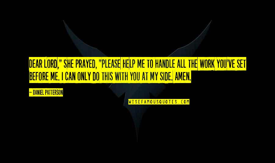 """I Prayed Quotes By Daniel Patterson: Dear Lord,"""" she prayed, """"please help me to"""