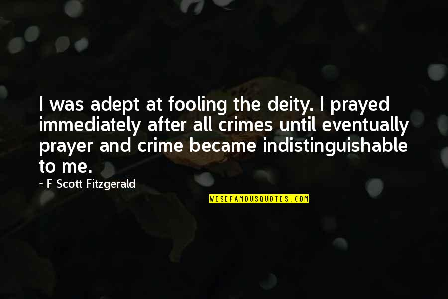 I Prayed Quotes By F Scott Fitzgerald: I was adept at fooling the deity. I