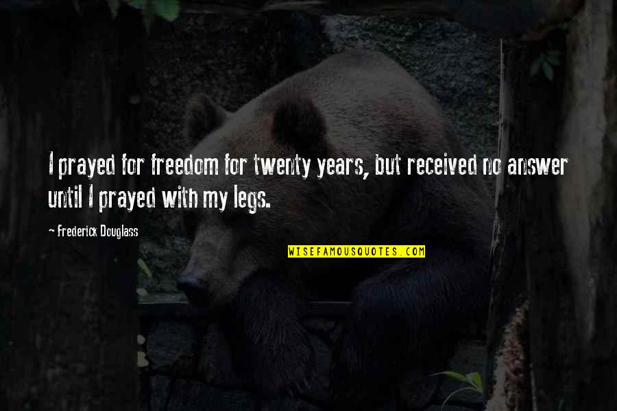 I Prayed Quotes By Frederick Douglass: I prayed for freedom for twenty years, but