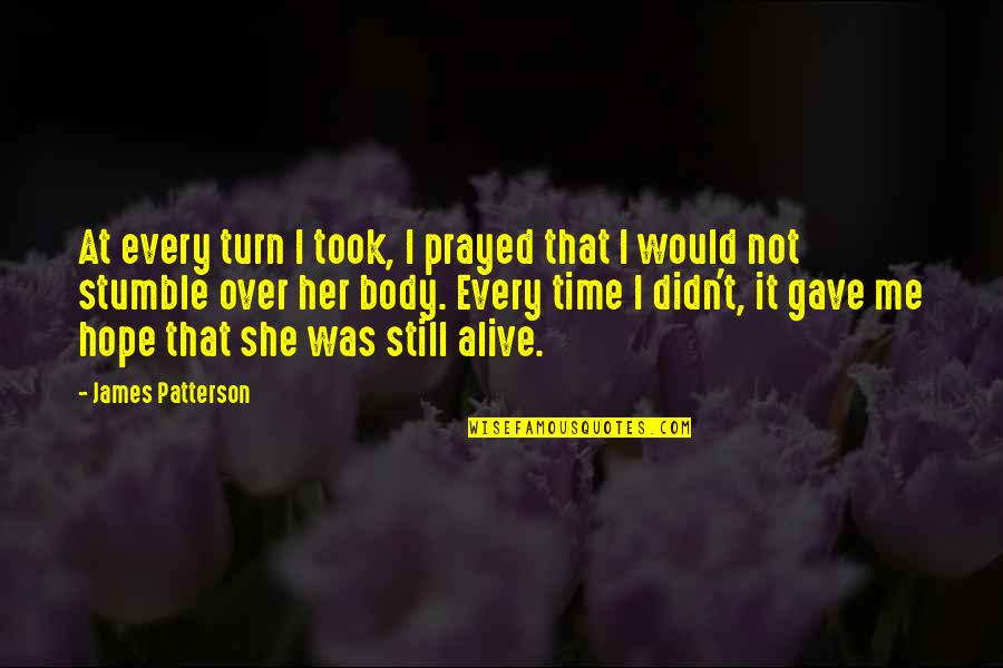 I Prayed Quotes By James Patterson: At every turn I took, I prayed that