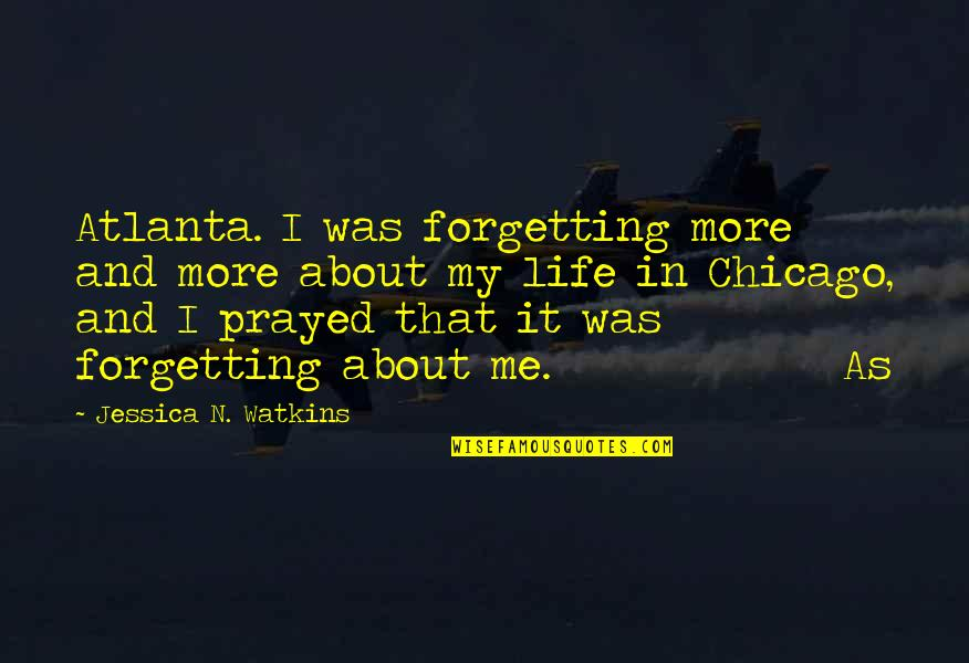 I Prayed Quotes By Jessica N. Watkins: Atlanta. I was forgetting more and more about
