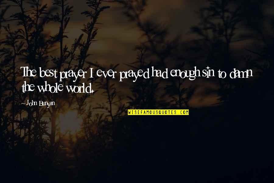 I Prayed Quotes By John Bunyan: The best prayer I ever prayed had enough