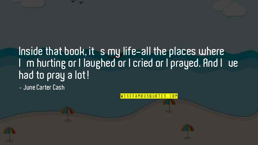 I Prayed Quotes By June Carter Cash: Inside that book, it's my life-all the places