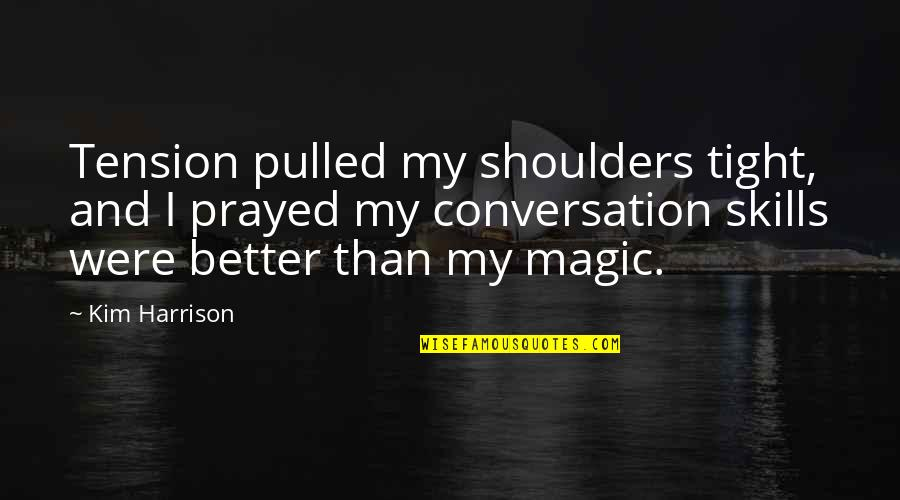 I Prayed Quotes By Kim Harrison: Tension pulled my shoulders tight, and I prayed