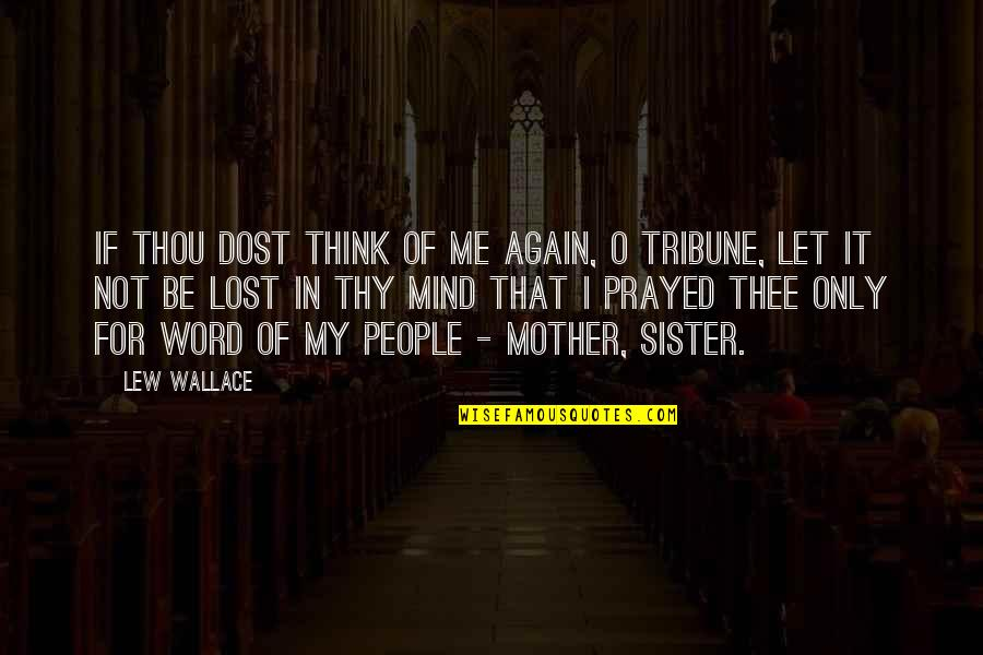 I Prayed Quotes By Lew Wallace: If thou dost think of me again, O