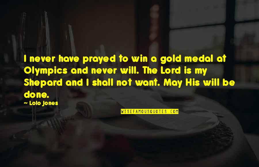 I Prayed Quotes By Lolo Jones: I never have prayed to win a gold