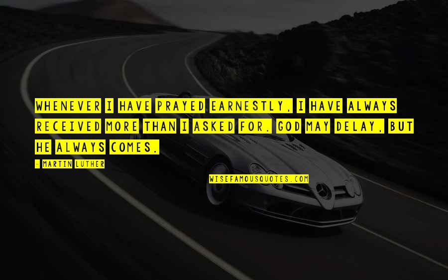 I Prayed Quotes By Martin Luther: Whenever I have prayed earnestly, I have always