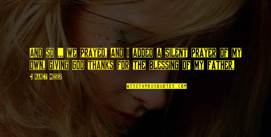 I Prayed Quotes By Nancy Moser: And so ... we prayed. And I added