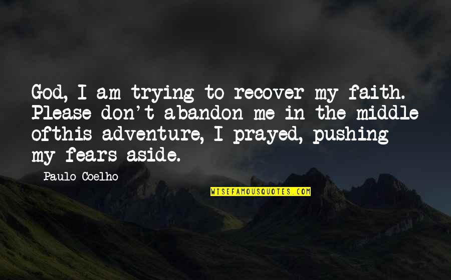 I Prayed Quotes By Paulo Coelho: God, I am trying to recover my faith.