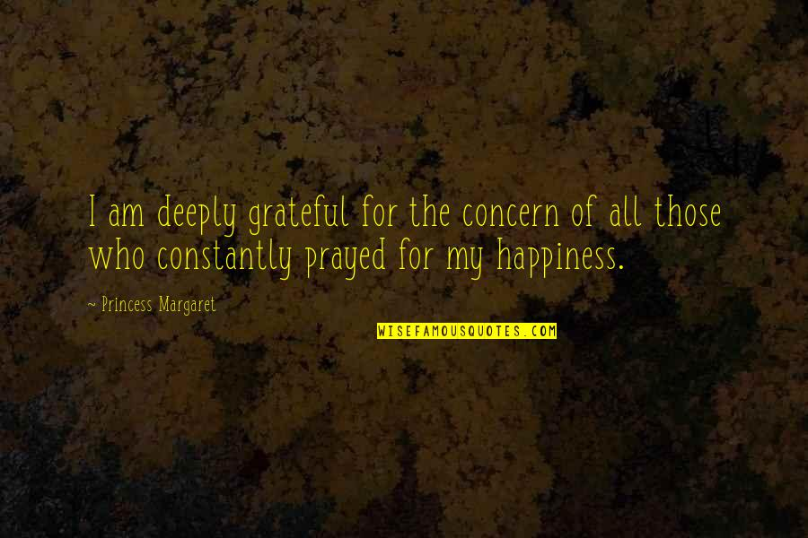 I Prayed Quotes By Princess Margaret: I am deeply grateful for the concern of