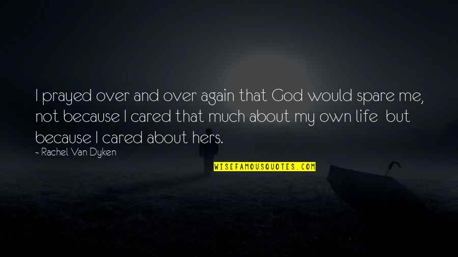 I Prayed Quotes By Rachel Van Dyken: I prayed over and over again that God