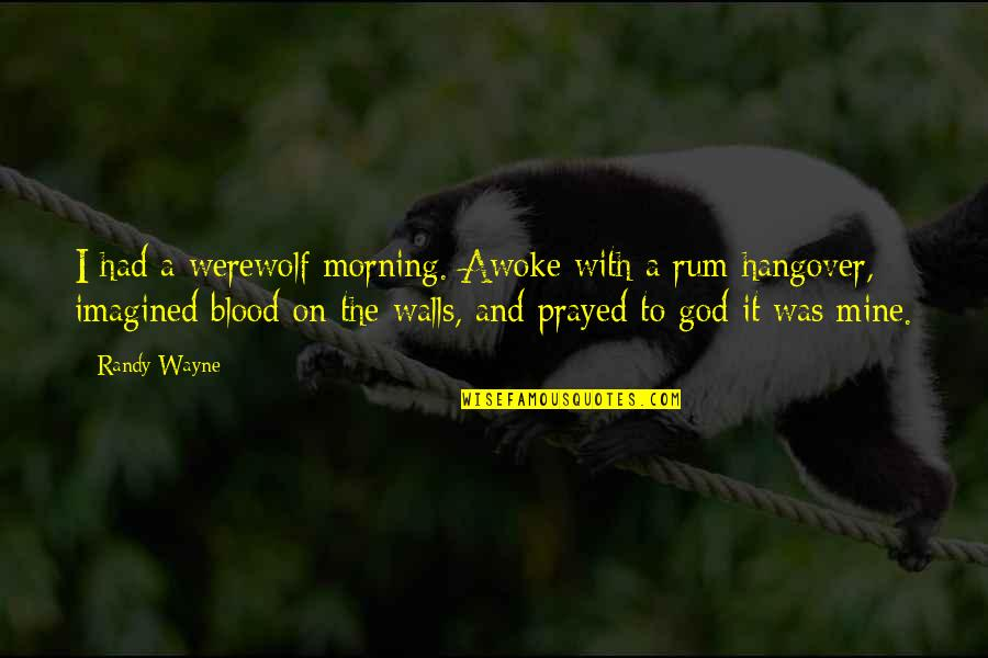 I Prayed Quotes By Randy Wayne: I had a werewolf morning. Awoke with a