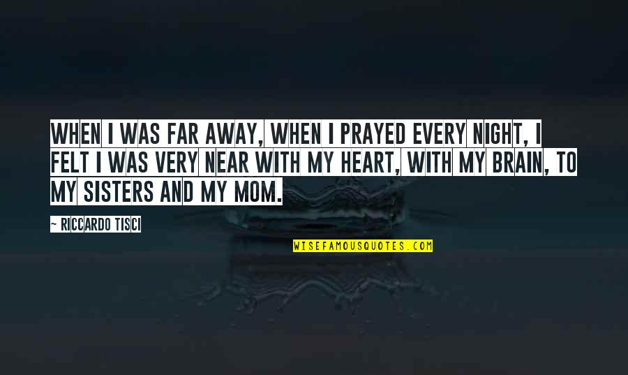 I Prayed Quotes By Riccardo Tisci: When I was far away, when I prayed