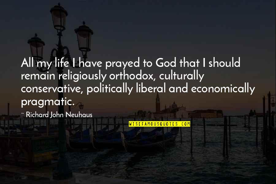 I Prayed Quotes By Richard John Neuhaus: All my life I have prayed to God