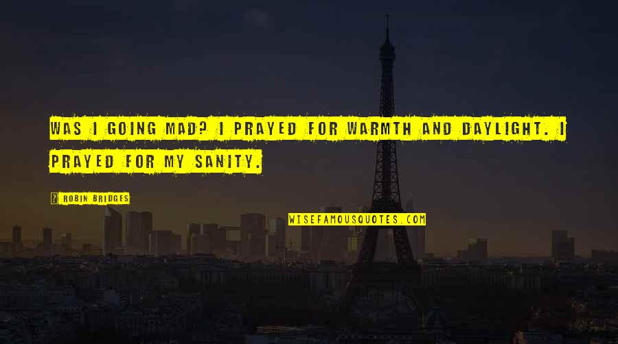I Prayed Quotes By Robin Bridges: Was I going mad? I prayed for warmth