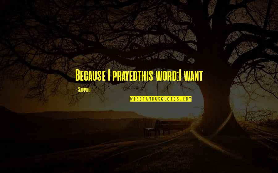 I Prayed Quotes By Sappho: Because I prayedthis word:I want