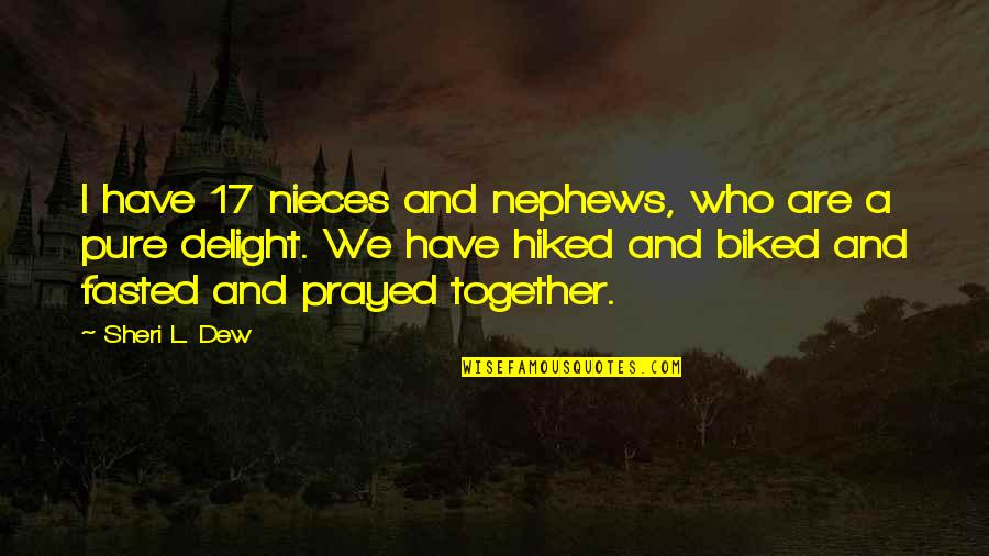 I Prayed Quotes By Sheri L. Dew: I have 17 nieces and nephews, who are