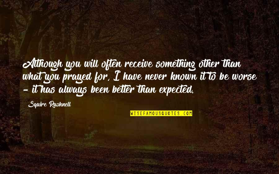 I Prayed Quotes By Squire Rushnell: Although you will often receive something other than