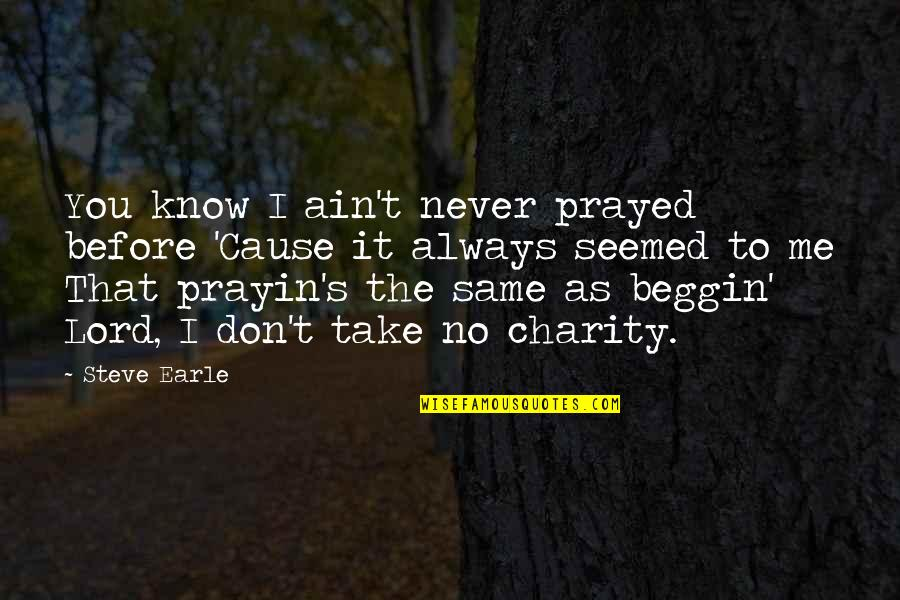 I Prayed Quotes By Steve Earle: You know I ain't never prayed before 'Cause