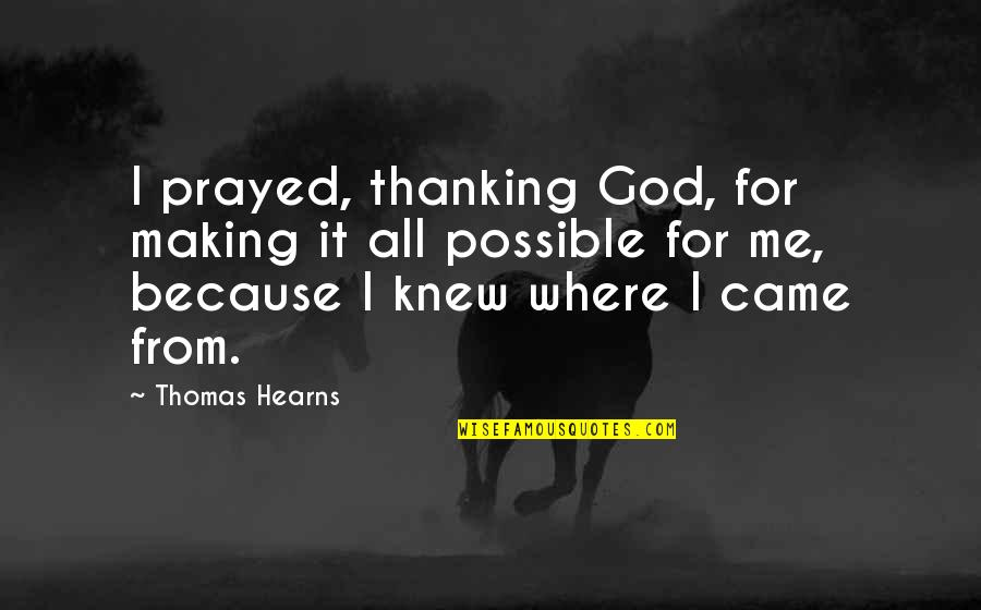 I Prayed Quotes By Thomas Hearns: I prayed, thanking God, for making it all