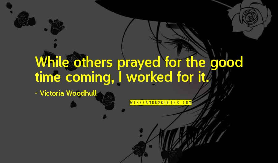 I Prayed Quotes By Victoria Woodhull: While others prayed for the good time coming,