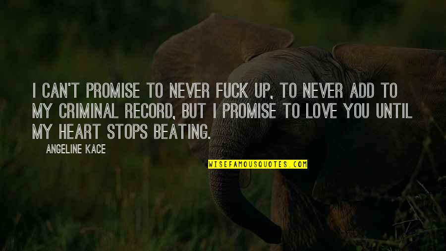 I Promise You Quotes By Angeline Kace: I can't promise to never fuck up, to