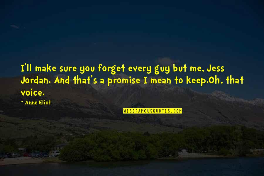 I Promise You Quotes By Anne Eliot: I'll make sure you forget every guy but
