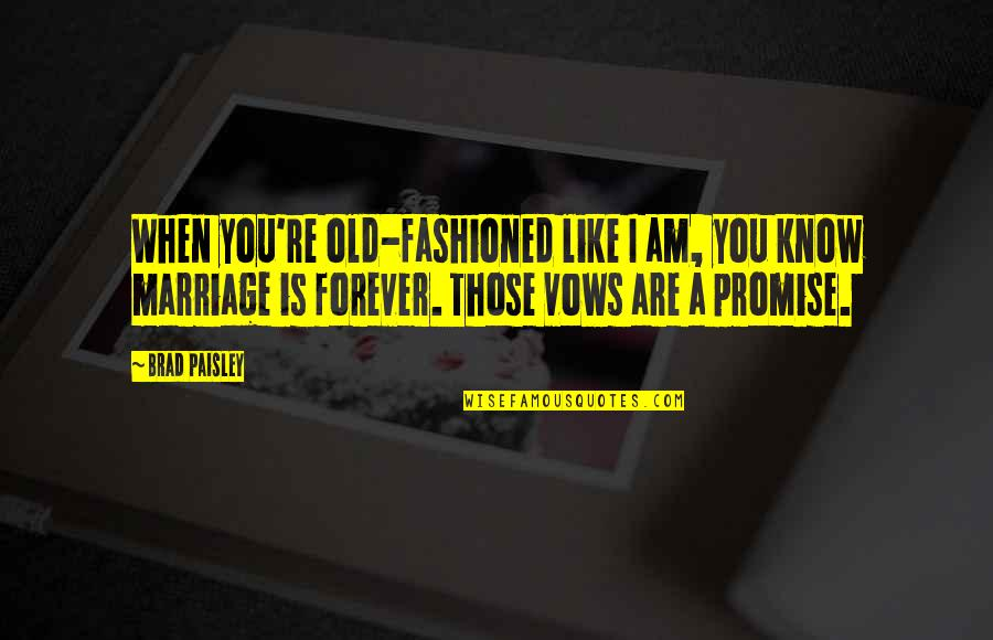 I Promise You Quotes By Brad Paisley: When you're old-fashioned like I am, you know