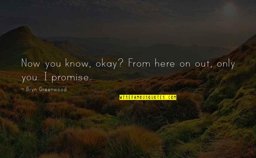 I Promise You Quotes By Bryn Greenwood: Now you know, okay? From here on out,