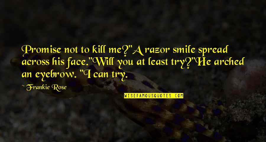 "I Promise You Quotes By Frankie Rose: Promise not to kill me?""A razor smile spread"