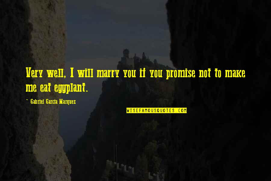 I Promise You Quotes By Gabriel Garcia Marquez: Very well, I will marry you if you