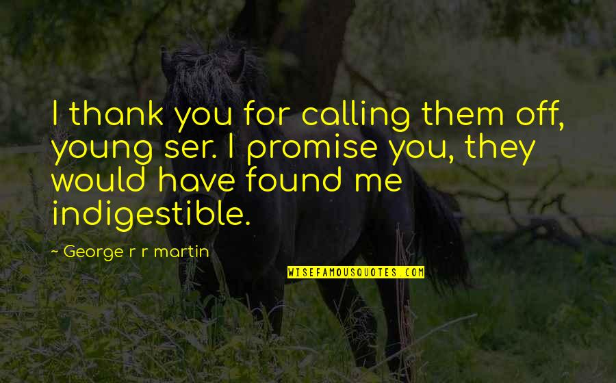 I Promise You Quotes By George R R Martin: I thank you for calling them off, young